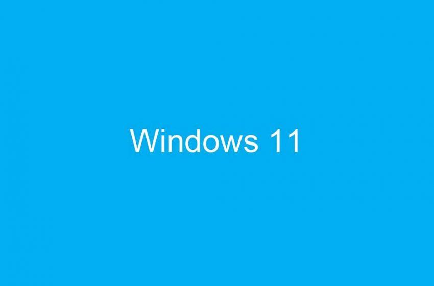 Windows 11 göründü!